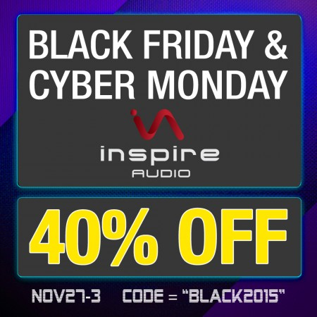 INSPIRE AUDIO BLACK FRIDAY-CYBER-MONDAY SALE 2015